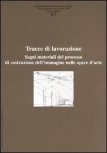Ricerche di storia dell'arte. Vol. 87: Tracce di lavorazione. Segni materiali del processo di costruzione dell'immagine nelle opere d'arte. - copertina