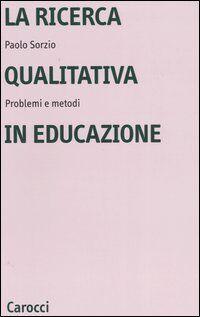 La ricerca qualitativa in educazione. Problemi e metodi