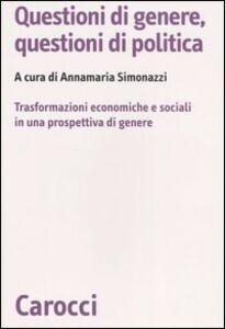 Foto Cover di Questioni di genere, questioni di politica. Un'analisi delle trasformazioni economiche e sociali in una prospettiva di genere, Libro di  edito da Carocci