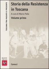 Storia della Resistenza in Toscana. Vol. 1