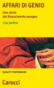 Foto Cover di Affari di genio. Una storia del Rinascimento europeo, Libro di Lisa Jardine, edito da Carocci