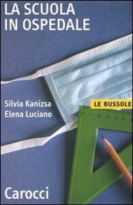 Libro La scuola in ospedale Silvia Kanizsa , Elena Luciano