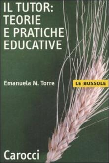 Il tutor: teorie e pratiche educative - Emanuela M. Torre - copertina
