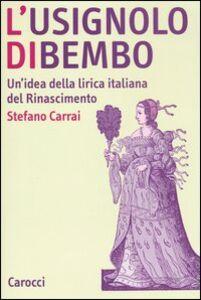 L' usignolo di Bembo. Un'idea della lirica italiana del Rinascimento