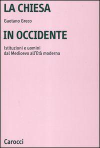 La Chiesa in Occidente. Istituzioni e uomini dal Medioevo all'età moderna