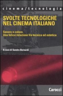 Svolte tecnologiche nel cinema italiano. Sonoro e colore. Una felice relazione fra tecnica ed estetica.pdf