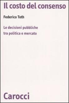 Camfeed.it Il costo del consenso. Le decisioni pubbliche tra politica e mercato Image