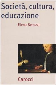 Libro Società, cultura, educazione. Teorie, contesti e processi Elena Besozzi