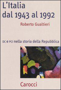 L' Italia dal 1943-1992. DC e PCI nella storia dell Repubblica