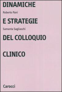 Foto Cover di Dinamiche e strategie del colloquio clinico, Libro di Roberto Pani,Samantha Sagliaschi, edito da Carocci