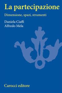 Libro La partecipazione. Dimensioni, spazi e strumenti Daniela Ciaffi , Alfredo Mela
