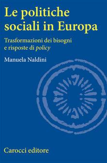 Le politiche sociali in Europa. Trasformazioni dei bisogni e risposte di policy.pdf