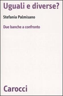 Uguali e diverse? Due banche a confronto - Stefania Palmisano - copertina