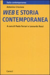 Foto Cover di Web e storia contemporanea, Libro di Antonino Criscione, edito da Carocci