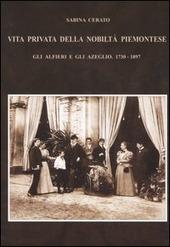 Vita privata della nobilta piemontese. Gli Alfieri e gli Azeglio (1730-1897)