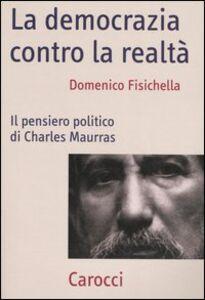 La democrazia contro la realtà. Il pensiero politico di Charles Maurras