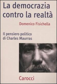 La democrazia contro la realtà. Il pensiero politico di Charles Maurras.pdf