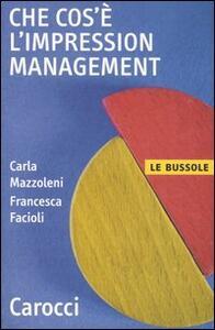 Che cos'è l'impression management - Carla Mazzoleni,Francesca Facioli - copertina