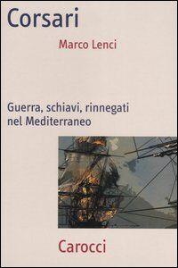 Corsari. Guerra, schiavi, rinnegati nel Mediterraneo
