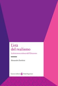 Libro L' età del realismo. La letteratura tedesca dell'Ottocento Alessandro Fambrini
