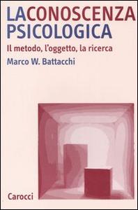 Libro La conoscenza psicologica. Il metodo, l'oggetto, la ricerca Marco W. Battacchi