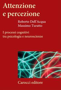 Attenzione e percezione. I processi cognitivi tra psicologia e neuroscienze