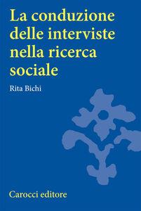 Foto Cover di La conduzione delle interviste nella ricerca sociale, Libro di Rita Bichi, edito da Carocci
