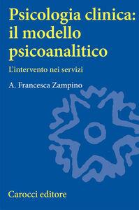 Libro Psicologia clinica: il modello psicoanalitico. L'intervento nei servizi A. Francesca Zampino