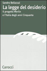 Libro La legge del desiderio. Il progetto Merlin e l'Italia degli anni Cinquanta Sandro Bellassai