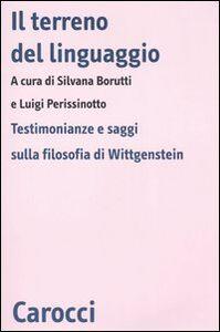 Libro Il terreno del linguaggio. Testimonianze e saggi sulla filosofia di Wittgenstein