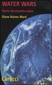 Water Wars. Storie dal pianeta acqua