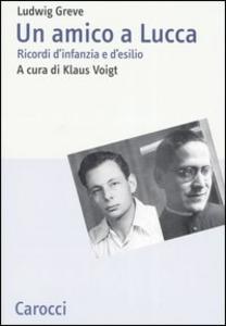 Libro Un amico a Lucca. Ricordi d'infanzia e d'esilio Ludwig Greve