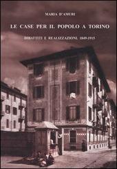 Le case per il popolo a Torino. Dibattiti e realizzazioni. 1849-1915