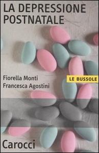 Libro La depressione postnatale Fiorella Monti , Francesca Agostini
