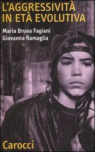 Foto Cover di L' aggressività in età evolutiva, Libro di M. Bruna Fagiani,Giovanna Ramaglia, edito da Carocci