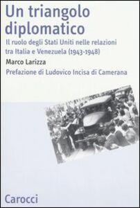 Un triangolo diplomatico. Il ruolo degli Stati Uniti nelle relazioni tra Italia e Venezuela (1943-1948)