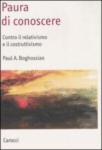 Foto Cover di Paura di conoscere. Contro il relativismo e il costruttivismo, Libro di Paul A. Boghossian, edito da Carocci
