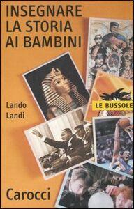 Foto Cover di Insegnare la storia ai bambini, Libro di Lando Landi, edito da Carocci