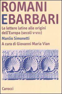 Romani e barbari. Le lettere latine alle origini dell'Europa (secoli V-VIII)