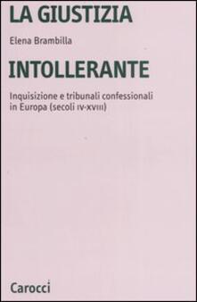 Daddyswing.es La giustizia intollerante. Inquisizione e tribunali confessionali in Europa (secoli IV-XVIII) Image