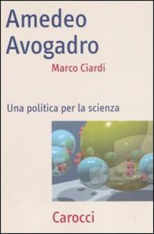 Amedeo Avogadro. Una politica per la scienza -  Marco Ciardi - copertina