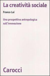 La creatività sociale. Una prospettiva antropologica sull'innovazione