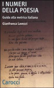 Libro I numeri della poesia. Guida alla metrica italiana Gianfranca Lavezzi
