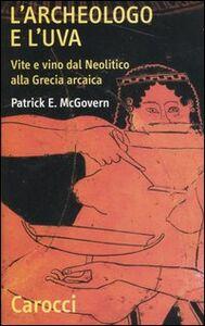 L' archeologo e l'uva. Vite e vino dal Neolitico alla Grecia arcaica