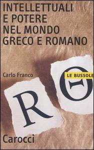 Libro Intellettuali e potere nel mondo greco e romano Carlo Franco