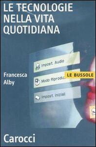 Libro Le tecnologie nella vita quotidiana Francesca Alby