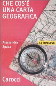 Foto Cover di Che cos'è una carta geografica, Libro di Alessandra Spada, edito da Carocci