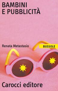 Libro Bambini e pubblicità Renata Metastasio