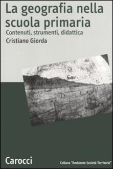 La geografia nella scuola primaria. Contenuti, strumenti, didattica.pdf