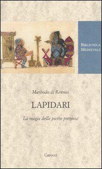 Lapidari. La magia delle pietre preziose. Testo latino a fronte
